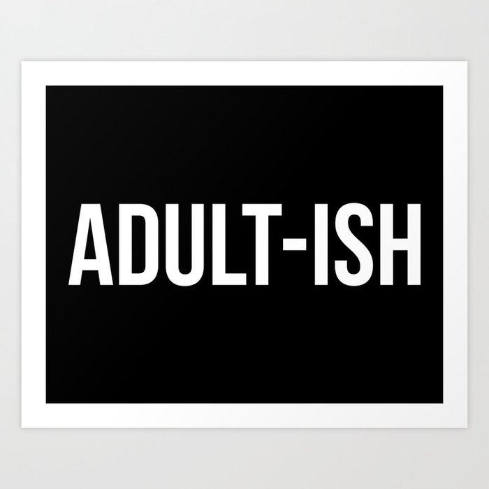 Adult-ish Funny Quote Art Print
