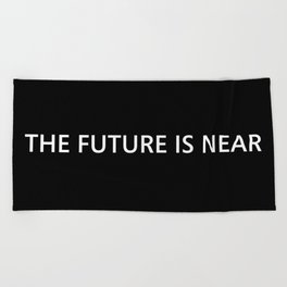 The Future Is Near Beach Towel