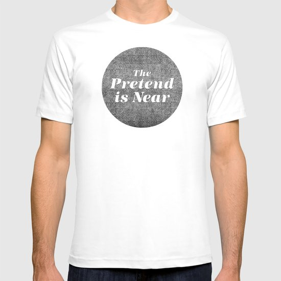 The Pretend Is Near. T-shirt