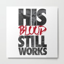 His Blood Still Works Metal Print