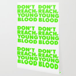 Dont reach young blood Wallpaper