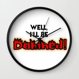 Well, I'll Be Damned! Wall Clock