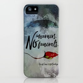 No mourners. No funerals. Six of Crows iPhone Case
