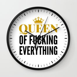 QUEEN OF FUCKING EVERYTHING Wall Clock