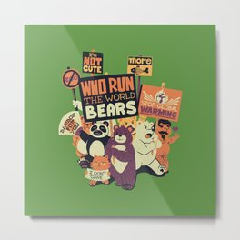 Who Run The World Bears XXX Metal Print