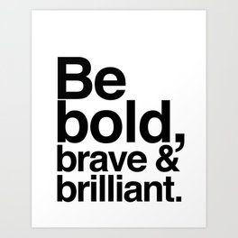 Be Bold, Brave & Brilliant Art Print