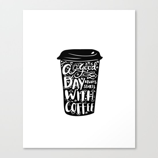 A good day always start with coffee Canvas Print