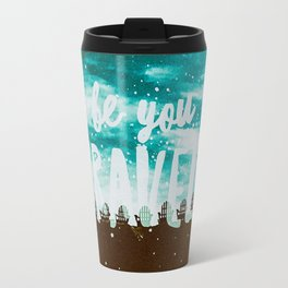 Be YOU Bravely Quote Travel Mug