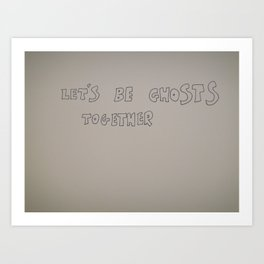 Let's be ghosts together Art Print