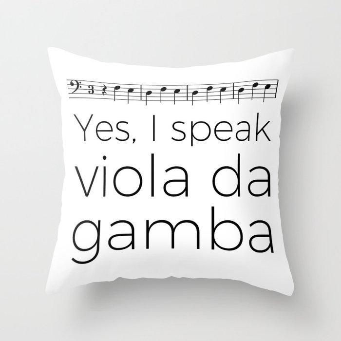 I speak viola da gamba Throw Pillow
