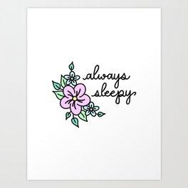 Always Sleepy Art Print