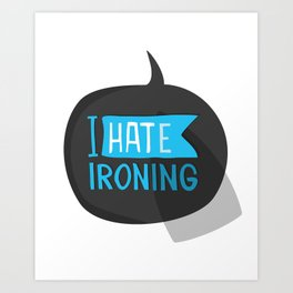 I hate ironing! Art Print