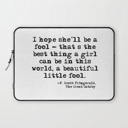 I hope she'll be a fool - F Scott Fitzgerald Laptop Sleeve