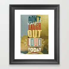 Don't forget to laugh out loud today Framed Art Print
