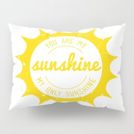You Are My Sunshine Pillow Sham