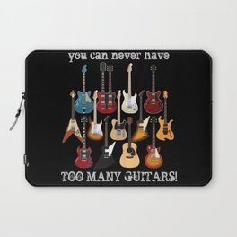 You Can Never Have Too Many Guitars! Laptop Sleeve
