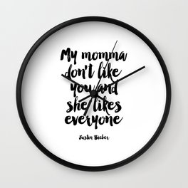 Justin Quote,My Mama Don't Like You And She Likes Everyone,Bieber Song Lyrics,Quote Prints, Wall Clock