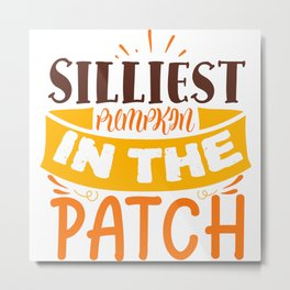 Silliest Pumpkin In The Patch Cute Funny Quote Metal Print