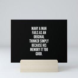 Many a man fails as an original thinker simply because his memory it too good Mini Art Print
