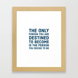 The only person you are destined to become is the person you decide to be Framed Art Print