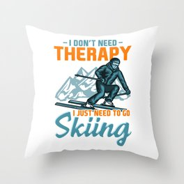 I don't need Therapy i just need to go Skiing I Ski I Skier product Throw Pillow