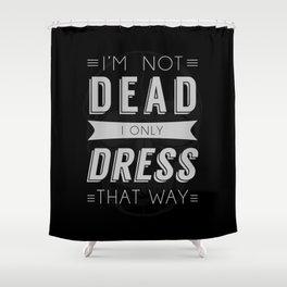 Dress Like Dead Shower Curtain