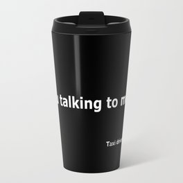 Taxi driver quote Travel Mug