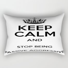Keep Calm And Stop Being Passive Aggressive Rectangular Pillow