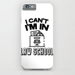I Cant I'm In Law School iPhone Case