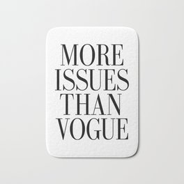 "Printable Art "" More Issues Than Vogue "" - Wall Art - Typography - Inspirational Print Bath Mat"
