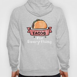 Tacos Fix Everything Mexican Food Foodie Hoody