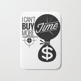 I Can't Buy More Time Bath Mat