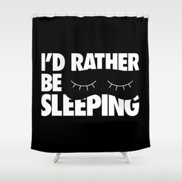 I'd Rather be Sleeping Shower Curtain