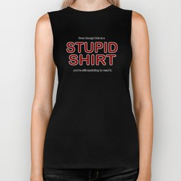 Even though this is a STUPID SHIRT you're still squinting to read it. Biker Tank