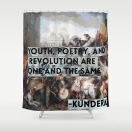 Youth, Poetry, Revolution: Kundera Quote Shower Curtain