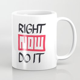 Right Now Do It Coffee Mug