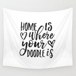 Home Is Where Your Doodle Is,Love Quote,Love Art,Dog Sign,Dog Tag,Home Decor,Home Wall Art,Living Ro Wall Tapestry