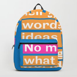 Inspiration. No matter what people tell you, words and ideas can change the world. Backpack