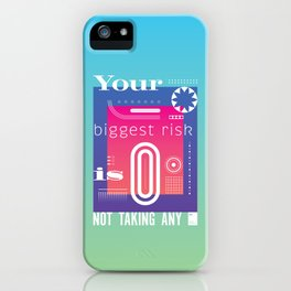 Your biggest risk is not taking any iPhone Case