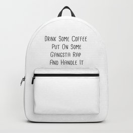 Drink some coffee, put on gangster-rap, and handle it. Backpack