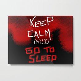 keep calm and go to sleep Metal Print