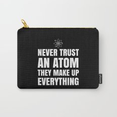 NEVER TRUST AN ATOM THEY MAKE UP EVERYTHING (Black & White) Carry-All Pouch