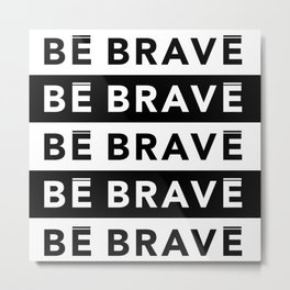 BE BRAVE Collection Metal Print