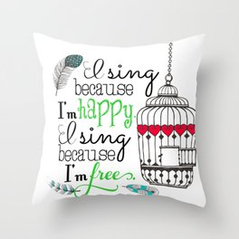 I Sing Because I'm Happy - color Throw Pillow