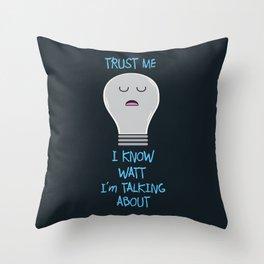 I Know Watt I'm Talking About Throw Pillow