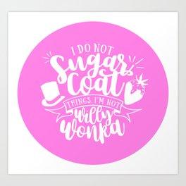 I Do Not Sugar Coat Art Print