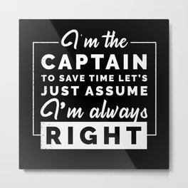 I'm Always Right Funny Metal Print