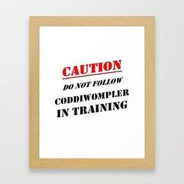 Caution Do Not Follow Coddiwompler In Training Framed Art Print