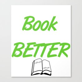 The Book Always Better Canvas Print