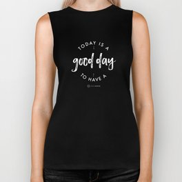 white on black / Today is a Good day Biker Tank